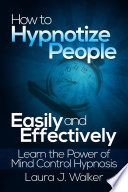 How To Hypnotize People Easily And Effectively Learn The Power Of Mind Control Hypnosis