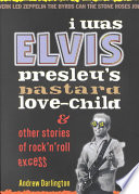 I was Elvis Presley s Bastard Love child   Other Stories of Rock n roll Excess