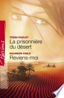 La prisonnière du désert - Reviens-moi (Harlequin Passions)