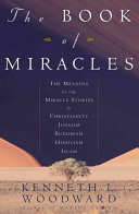 The Book of Miracles The Meaning of the Miracle Stories in Christianity, Judaism, Buddhism, Hinduism, Islam