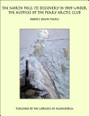download ebook the north pole: its discovery in 1909 under the auspices of the peary arctic club pdf epub
