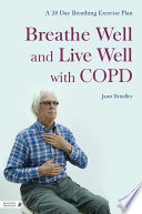 Breathe Well And Live Well With COPD : which can lessen the effects of breathing...