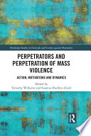 Perpetrators and Perpetration of Mass Violence