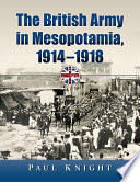The British Army in Mesopotamia  1914  1918