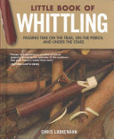 Little Book of Whittling Gift Edition: Passing Time on the Trail, on the Porch, and Under the Stars