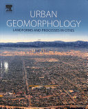 Urban Geomorphology: Landforms and Processes in Cities