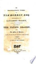 The Miscellaneous Works of Tim Bobbin  Esq   John Collier   containing his View of the Lancashire dialect  with large additions and improvements  also  his poem of the Flying Dragon  and the Man of Heaton  together with other whimsical amusements in prose and verse  To which is added  a life of the author  by Richard Townley  Esq  Embellished with ten copper plates  With a portrait