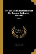 Die Bau Und Kunstdenkmäler Der Provinz Schleswig-Holstein;