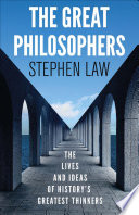 The Great Philosophers  The Lives and Ideas of History s Greatest Thinkers