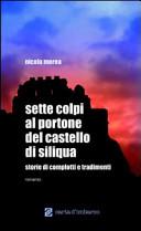 Sette colpi al portone del castello di Siliqua  Storie di complotti e tradimenti