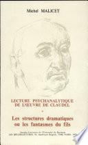 Lecture psychanalytique de l'œuvre de Claudel: Les structures dramatiques
