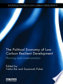 The Political Economy Of Low Carbon Resilient Development : support low carbon resilient development within the least...