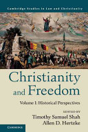 Christianity and Freedom  Volume 1  Historical Perspectives