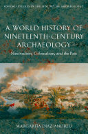A World History of Nineteenth Century Archaeology