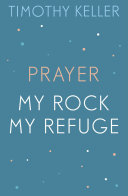 Timothy Keller  Prayer and My Rock  My Refuge