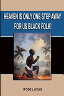 Heaven Is Only One Step Away For Us Black Folk! : journey through america's tumultuous past into...