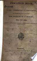 Indicateur belge, ou Guide commercial et industriel de l'habitant et de l'étranger dans Bruxelles et la Belgique, pour l'an 1840, contenant plus de 60.000 adresses ou renseignements administratifs, commerciaux, etc