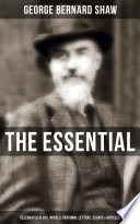 The Essential G  B  Shaw  Celebrated Plays  Novels  Personal Letters  Essays   Articles