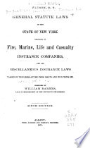 General Statute Laws of the State of New York Relating to Fire  Marine  Life and Casualty Insurance Companies Book PDF