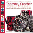 Tapestry Crochet and More  A Handbook of Crochet Techniques and Patterns