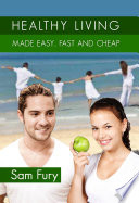 Healthy Living Made Easy  Fast  and Cheap Book PDF