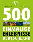 Lonely Planet Reisebildband 500 Einmalige Erlebnisse Deutschland