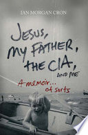 Jesus My Father The Cia And Me