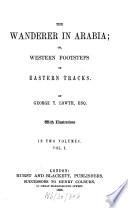 The Wanderer in Arabia  Or  Western Footsteps in Eastern Tracks
