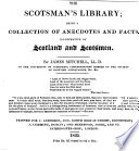 The Scotsman s Library  Being a Collection of Anecdotes and Facts Illustrative of Scotland and Scotsmen