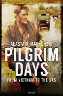 Pilgrim Days : From Vietnam To The SAS : little further; it may be; beyond that...