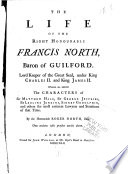 The life of the Right Honourable Francis North  Baron of Guilford  Lord Keeper of the Great Seal  under King Charles II  and King James II