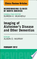 Imaging In Alzheimer S Disease And Other Dementias An Issue Of Neuroimaging Clinics E Book book