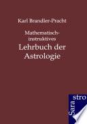 Mathematisch-Instruktives Lehrbuch Der Astrologie