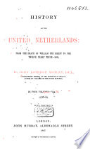 History of the United Netherlands  from the Death of William the Silent to the Twelve Years   Truce 1609 Book PDF
