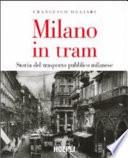 Milano in tram. Storia del trasporto pubblico milanese