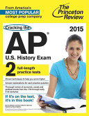 Cracking the AP U S  History Exam  Created for the New 2015 Exam