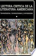 Lectura crítica de la literatura americana: Inventarios, invenciones y revisiones