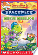 Rescue Rebellion  Geronimo Stilton Spacemice  5