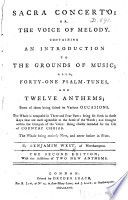 Sacra Concerto  or the Voice of Melody  Containing an Introduction to the Grounds of Music  also  forty one Psalm Tunes  and Twelve Anthems     in Three and Four Parts     The Second Edition  etc