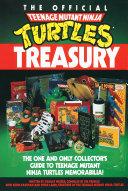 The Official Teenage Mutant Ninja Turtles Treasury : licensed products--comic books, toys, games,...