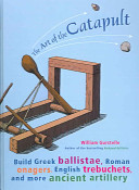 The Art of the Catapult  Build Greek Ballistae  Roman Onagers  English Trebuchets and More Ancient Artillery