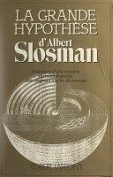 La grande hypothèse d'Albert Slosman - Esquisse d'une histoire du monothéisme des origines à la fin du monde