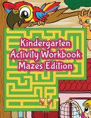 Kindergarten Activity Workbook Mazes Edition