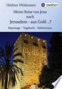Meine Reise von Jena nach Jerusalem   aus Gold