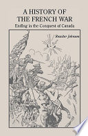 A History of the French War  Ending in the Conquest of Canada with a Preliminary Account of the Early Attempts at Colonization and Struggles for the Possession of the Continent