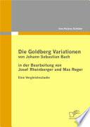 Die Goldberg Variationen von Johann Sebastian Bach in der Bearbeitung von Josef Rheinberger und Max Reger