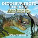 Dinosaur Facts for Kids - Animal Book for Kids   Children's Animal Books Book