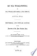 Ko nga whakapepeha  etc   Proverbial and popular sayings of the ancestors of the New Zealand  race