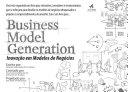 Business Model Generation  Inova    o em Modelos de Neg  cios