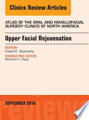 Upper Facial Rejuvenation  An Issue of Atlas of the Oral and Maxillofacial Surgery Clinics of North America  E Book